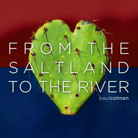 From The River To The Saltland Paul Colman 2012